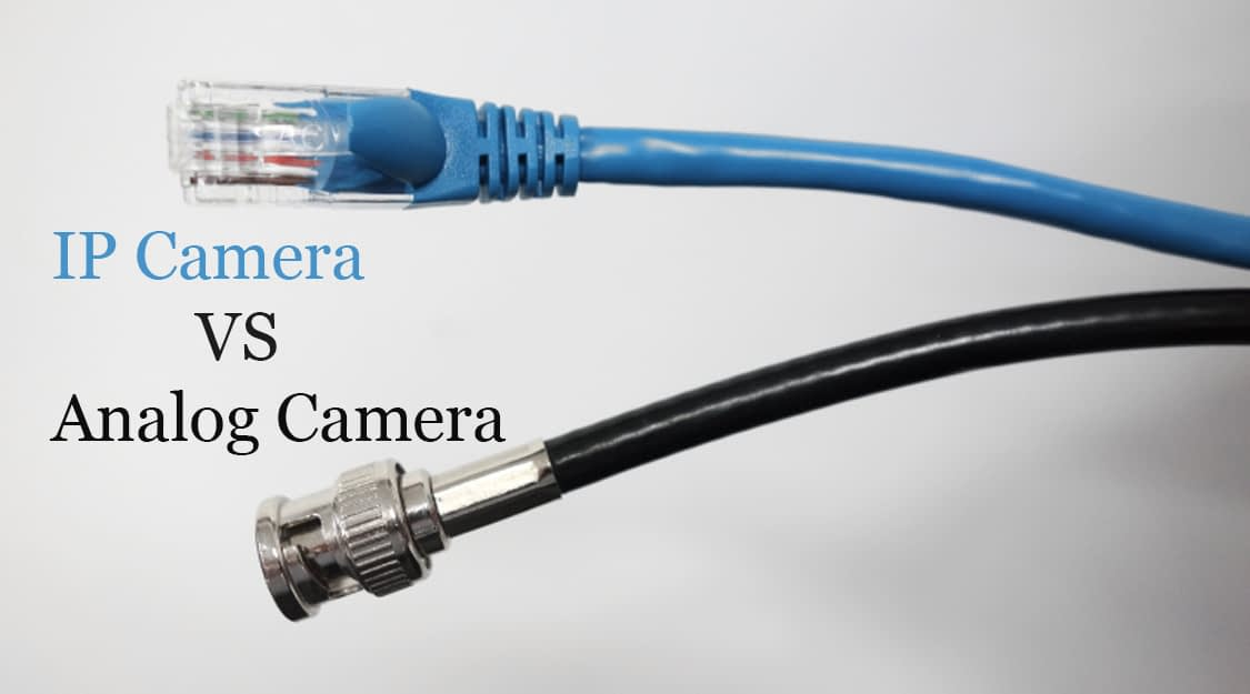 Analog or IP camera? | Which is best for you? | Houston Custom Installers